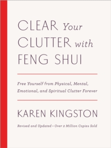Clear Your Clutter with Feng Shui (Revised and Updated) : Free Yourself from Physical, Mental, Emotional, and Spiritual Clutter Forever, Hardback Book