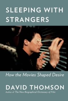 Sleeping with Strangers : How Movies Shaped Desire, Hardback Book