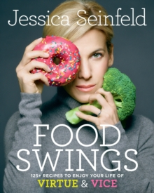 Food Swings : 125+ Recipes to Enjoy Your Life of Virtue and Vice, Hardback Book