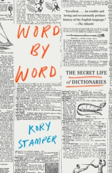 Word By Word : The Secret Life of Dictionaries, Paperback Book
