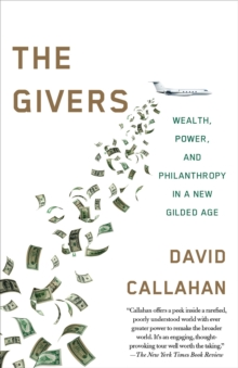 The Givers : Money, Power, and Philanthropy in a New Gilded Age, Paperback Book