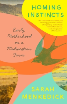 Homing Instincts : Early Motherhood on a Midwestern Farm, Paperback Book