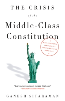 The Crisis Of The Middle-Class Constitution : Why Income Inequality Threatens Our Republic, Paperback Book