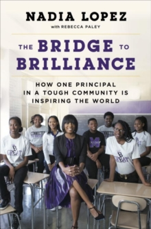 The Bridge To Brilliance : How One Principle in a Tough Community is Inspiring the World, Hardback Book