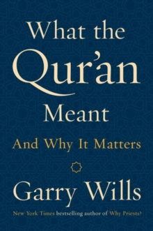 What The Qur'an Meant : And Why It Matters, Hardback Book