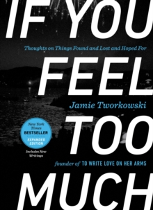 If You Feel Too Much - Expanded Edition : Thoughts on Things Found and Lost and Hoped for, Hardback Book