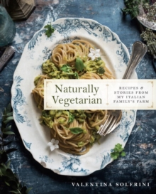 Naturally Vegetarian : Recipes and Stories from My Italian Family Farm, Hardback Book