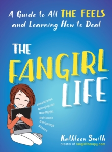 The Fangirl Life: A Guide to All the Feels and Learning How to Deal, Paperback Book