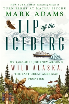 Tip Of The Iceberg: My 3,000-Mile Journey Around Wild Alaska, the Last Great American Frontier, Hardback Book