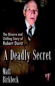 A Deadly Secret : The Bizarre and Chilling Story of Robert Durst, Paperback Book