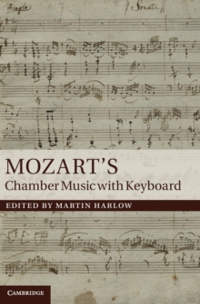 Mozart's Chamber Music with Keyboard, Hardback Book
