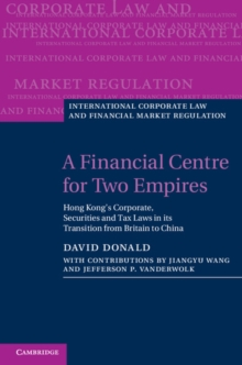 A Financial Centre for Two Empires : Hong Kong's Corporate, Securities and Tax Laws in its Transition from Britain to China, Hardback Book