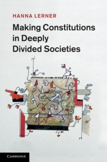 Making Constitutions in Deeply Divided Societies, Hardback Book