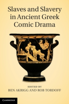 Slaves and Slavery in Ancient Greek Comic Drama, Hardback Book