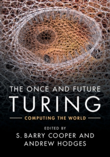 The Once and Future Turing : Computing the World, Hardback Book