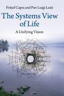 The Systems View of Life : A Unifying Vision, Hardback Book