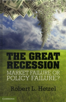 The Great Recession : Market Failure or Policy Failure?, Hardback Book