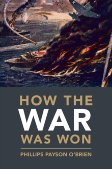 How the War Was Won : Air-Sea Power and Allied Victory in World War II, Hardback Book