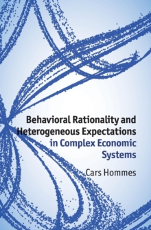Behavioral Rationality and Heterogeneous Expectations in Complex Economic Systems, Hardback Book
