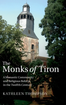 The Monks of Tiron : A Monastic Community and Religious Reform in the Twelfth Century, Hardback Book