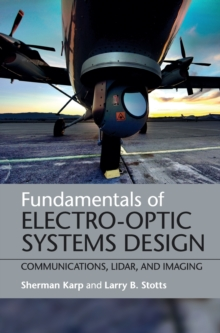 Fundamentals of Electro-Optic Systems Design : Communications, Lidar, and Imaging, Hardback Book