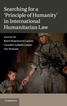 Searching for a 'Principle of Humanity' in International Humanitarian Law, Hardback Book