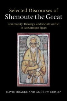 Selected Discourses of Shenoute the Great : Community, Theology, and Social Conflict in Late Antique Egypt, Hardback Book
