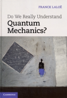 Do We Really Understand Quantum Mechanics?, Hardback Book