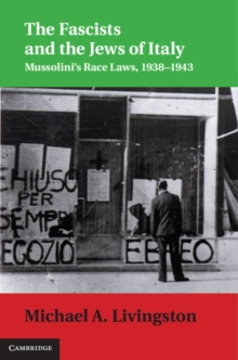 The Fascists and the Jews of Italy : Mussolini's Race Laws, 1938-1943, Hardback Book