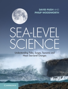 Sea-Level Science : Understanding Tides, Surges, Tsunamis and Mean Sea-Level Changes, Hardback Book