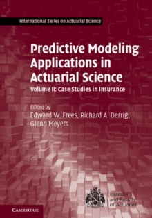 International Series on Actuarial Science Predictive Modeling Applications in Actuarial Science : Case Studies in Insurance Volume 2, Hardback Book