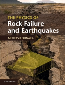 The Physics of Rock Failure and Earthquakes, Hardback Book