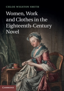 Women, Work, and Clothes in the Eighteenth-Century Novel, Hardback Book