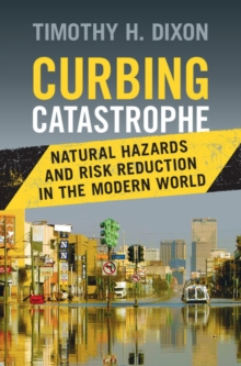 Curbing Catastrophe : Natural Hazards and Risk Reduction in the Modern World, Hardback Book