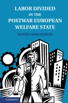 Labor Divided in the Postwar European Welfare State : The Netherlands and the United Kingdom, Hardback Book