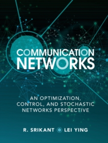Communication Networks : An Optimization, Control, and Stochastic Networks Perspective, Hardback Book