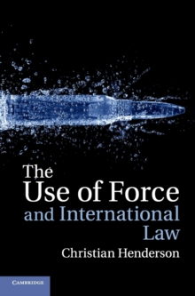 The Use of Force and International Law, Hardback Book