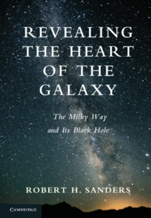 Revealing the Heart of the Galaxy : The Milky Way and its Black Hole, Hardback Book