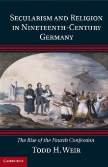 Secularism and Religion in Nineteenth-Century Germany : The Rise of the Fourth Confession, Hardback Book