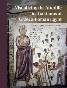 Visualizing the Afterlife in the Tombs of Graeco-Roman Egypt, Hardback Book