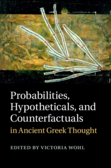 Probabilities, Hypotheticals, and Counterfactuals in Ancient Greek Thought, Hardback Book