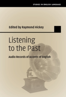 Listening to the Past : Audio Records of Accents of English, Hardback Book