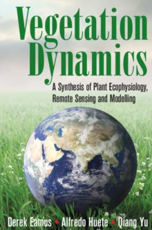 Vegetation Dynamics : A Synthesis of Plant Ecophysiology, Remote Sensing and Modelling, Hardback Book