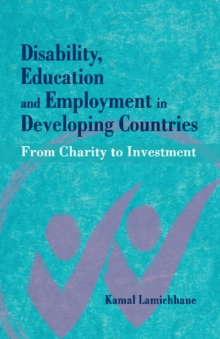 Disability, Education and Employment in Developing Countries : From Charity to Investment, Hardback Book