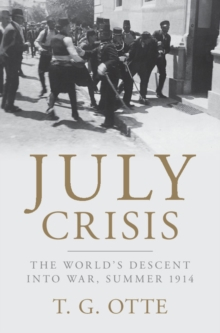 July Crisis : The World's Descent into War, Summer 1914, Hardback Book