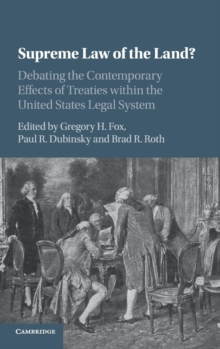 Supreme Law of the Land? : Debating the Contemporary Effects of Treaties within the United States Legal System, Hardback Book