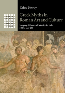 Greek Myths in Roman Art and Culture : Imagery, Values and Identity in Italy, 50 BC-AD 250, Hardback Book