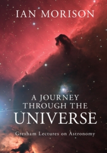 A Journey through the Universe : Gresham Lectures on Astronomy, Hardback Book