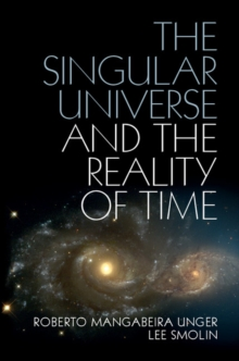 The Singular Universe and the Reality of Time : A Proposal in Natural Philosophy, Hardback Book