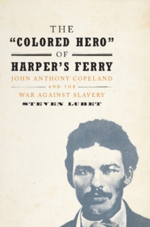 The 'Colored Hero' of Harper's Ferry : John Anthony Copeland and the War against Slavery, Hardback Book